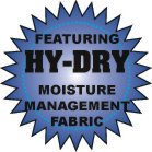 Featuring HY-DRY Moisture Management Fabric